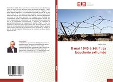 Copertina di 8 mai 1945 à Sétif : La boucherie exhumée