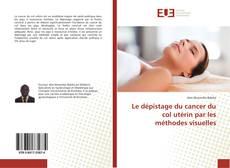Le dépistage du cancer du col utérin par les méthodes visuelles kitap kapağı