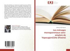 Обложка Les ménages monoparentaux sans-emplois de Yopougon(Côte d'Ivoire)
