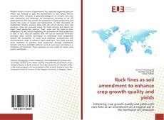 Couverture de Rock fines as soil amendment to enhance crop growth quality and yields