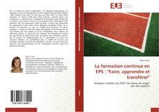 """Couverture de La formation continue en EPS : """"Faire, apprendre et transférer"""""""