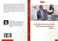 Le Dictionnaire des termes de l'Assurance Maladie : Tome 1 kitap kapağı