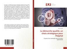 Bookcover of La démarche qualité, un choix stratégique pour l'hôpital