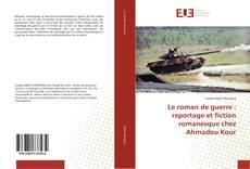 Обложка Le roman de guerre : reportage et fiction romanesque chez Ahmadou Kour