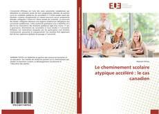 Bookcover of Le cheminement scolaire atypique accéléré : le cas canadien