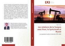 Bookcover of Les relations de la Turquie avec l'Iran, la Syrie,Israël et Russie