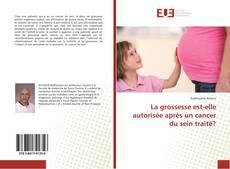 Portada del libro de La grossesse est-elle autorisée après un cancer du sein traité?