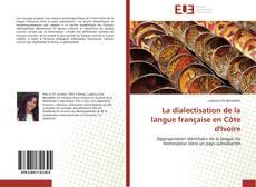 Bookcover of La dialectisation de la langue française en Côte d'Ivoire