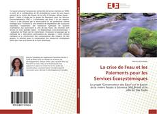 Couverture de La crise de l'eau et les Paiements pour les Services Ecosystèmiques