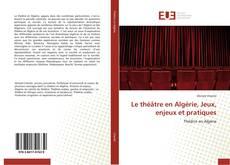 Couverture de Le théâtre en Algérie, Jeux, enjeux et pratiques