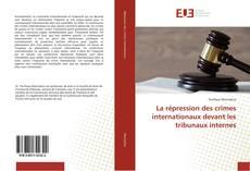 La répression des crimes internationaux devant les tribunaux internes的封面