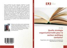 Portada del libro de Quelle stratégie organisationnelle pour le secteur publique sanitaire?