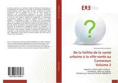 Bookcover of De la faillite de la santé urbaine à la ville-santé au Cameroun Volume 2