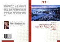 Bookcover of Une triple vision de la mort dans l'oeuvre d'Anne Hébert