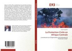 Couverture de La Protection Civile en Afrique Centrale