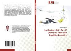 Borítókép a  La Gestion Actif-Passif (ALM) du risque de liquidité bancaire - hoz