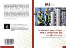 Couverture de La mission topographique dans la construction des projet industriels