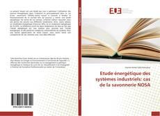 Couverture de Etude énergétique des systèmes industriels: cas de la savonnerie NOSA
