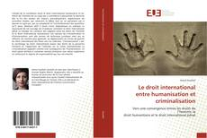 Couverture de Le droit international entre humanisation et criminalisation