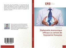 Couverture de Diplomatie économique efficace au service de l'économie française