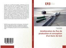 Bookcover of Amélioration du flux de production et conception d'un banc de test