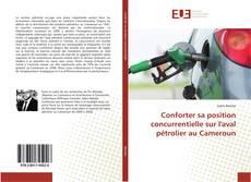 Copertina di Conforter sa position concurrentielle sur l'aval pétrolier au Cameroun