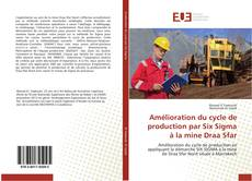 Bookcover of Amélioration du cycle de production par Six Sigma à la mine Draa Sfar