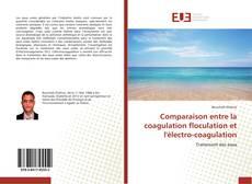 Copertina di Comparaison entre la coagulation floculation et l'électro-coagulation