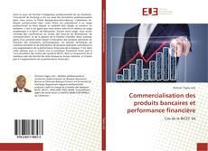Bookcover of Commercialisation des produits bancaires et performance financière