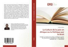 La Culture de la paix en Afrique ou la Politique par le Droit kitap kapağı