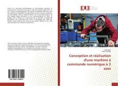 Bookcover of Conception et réalisation d'une machine à commande numérique à 3 axes