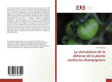 Couverture de La stimulation de la défense de la plante contre les champignons