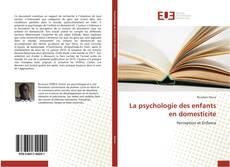 Couverture de La psychologie des enfants en domesticite