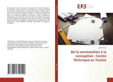 Couverture de De la constatation à la conception : Centre Technique en Tunisie