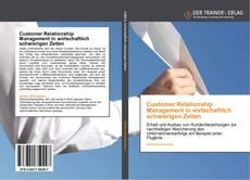 Обложка Customer Relationship Management in wirtschaftlich schwierigen Zeiten