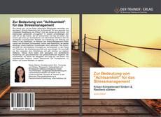 """Bookcover of Zur Bedeutung von """"Achtsamkeit"""" für das Stressmanagement"""