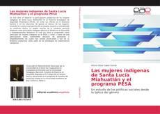 Las mujeres indígenas de Santa Lucía Miahuatlán y el programa PESA