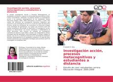 Bookcover of Investigación acción, procesos metacognitivos y estudiantes a distancia