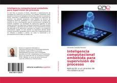 Bookcover of Inteligencia computacional embebida para supervisión de procesos
