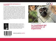 Bookcover of La inutilidad del sufrimiento: el especismo