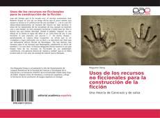 Bookcover of Usos de los recursos no ficcionales para la construcción de la ficción
