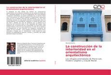 Portada del libro de La construcción de la interioridad en el orientalismo arquitectónico