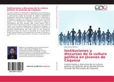 Bookcover of Instituciones y discursos de la cultura política en jóvenes de Cáqueza