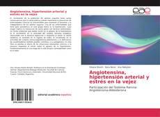 Bookcover of Angiotensina, hipertensión arterial y estrés en la vejez