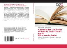 Portada del libro de Controlador Difuso de Procesos Industriales en un Microcontrolador