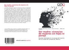 Portada del libro de Ser madre: vivencias de mujeres sin hijos ni pareja