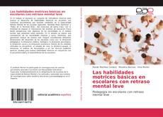 Bookcover of Las habilidades motrices básicas en escolares con retraso mental leve