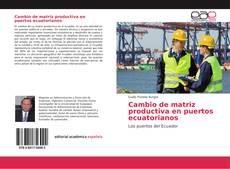 Bookcover of Cambio de matriz productiva en puertos ecuatorianos