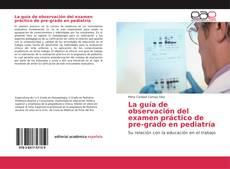 Bookcover of La guía de observación del examen práctico de pre-grado en pediatría