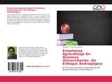 Portada del libro de Enseñanza Aprendizaje En Alumnos Universitarios. Un Enfoque Andragógico